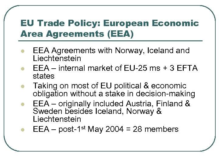EU Trade Policy: European Economic Area Agreements (EEA) l l l EEA Agreements with