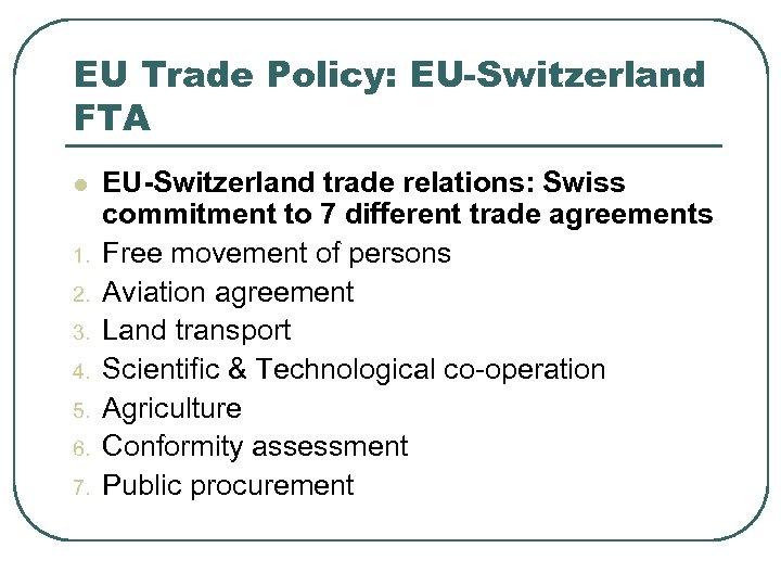 EU Trade Policy: EU-Switzerland FTA l 1. 2. 3. 4. 5. 6. 7. EU-Switzerland