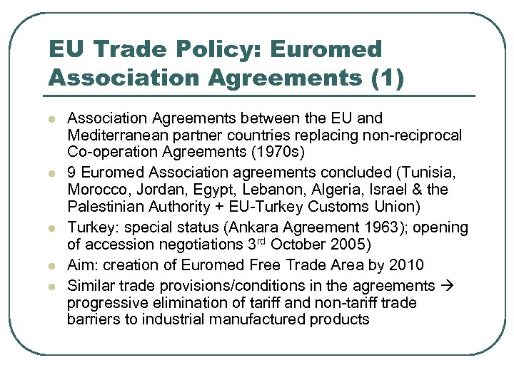 EU Trade Policy: Euromed Association Agreements (1) l l l Association Agreements between the