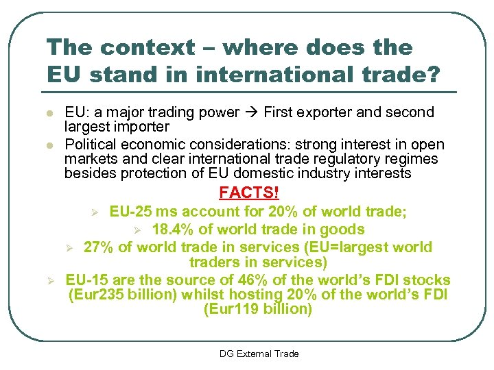 The context – where does the EU stand in international trade? l l EU: