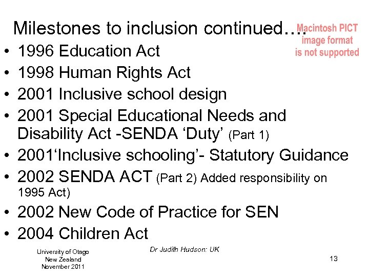 Milestones to inclusion continued…. • • 1996 Education Act 1998 Human Rights Act 2001