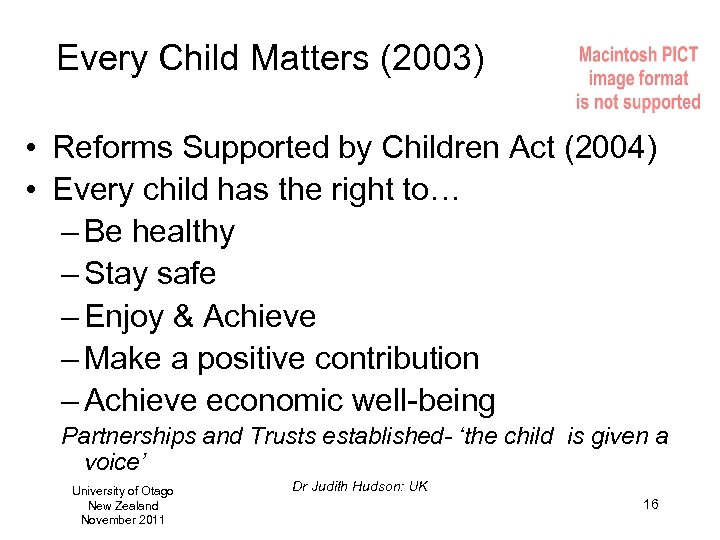 Every Child Matters (2003) • Reforms Supported by Children Act (2004) • Every child