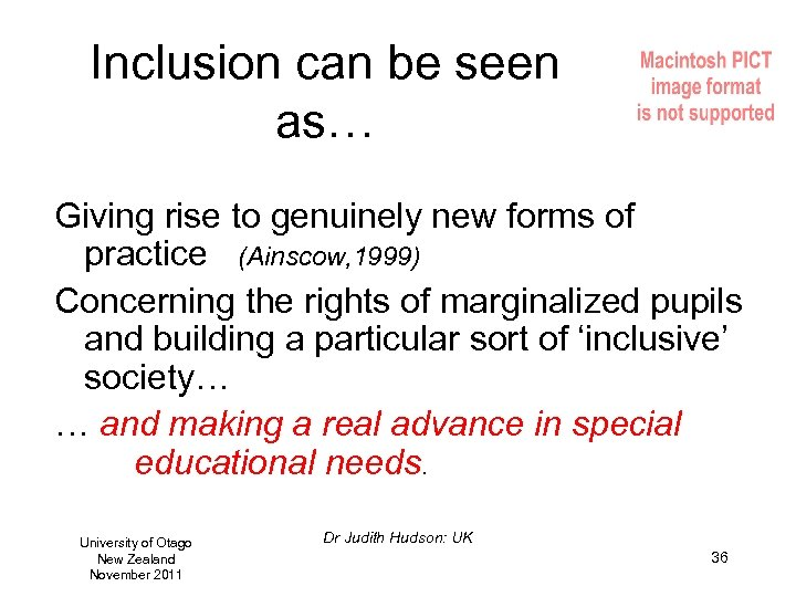Inclusion can be seen as… Giving rise to genuinely new forms of practice (Ainscow,