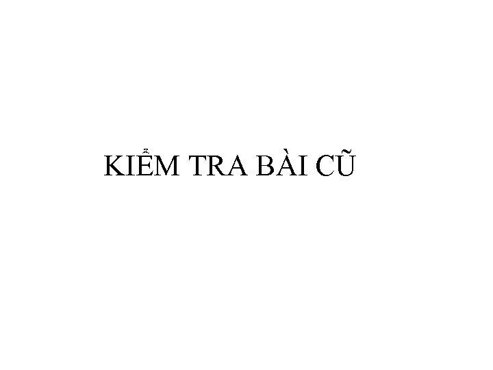 KIỂM TRA BÀI CŨ