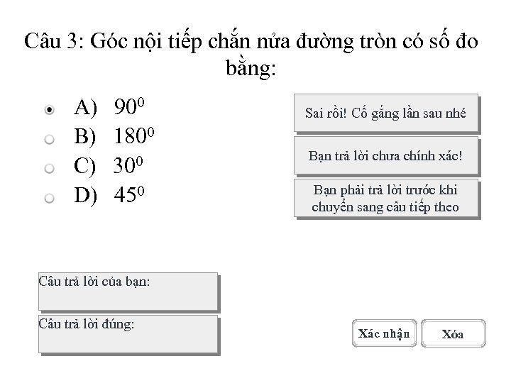 Câu 3: Góc nội tiếp chắn nửa đường tròn có số đo bằng: A)