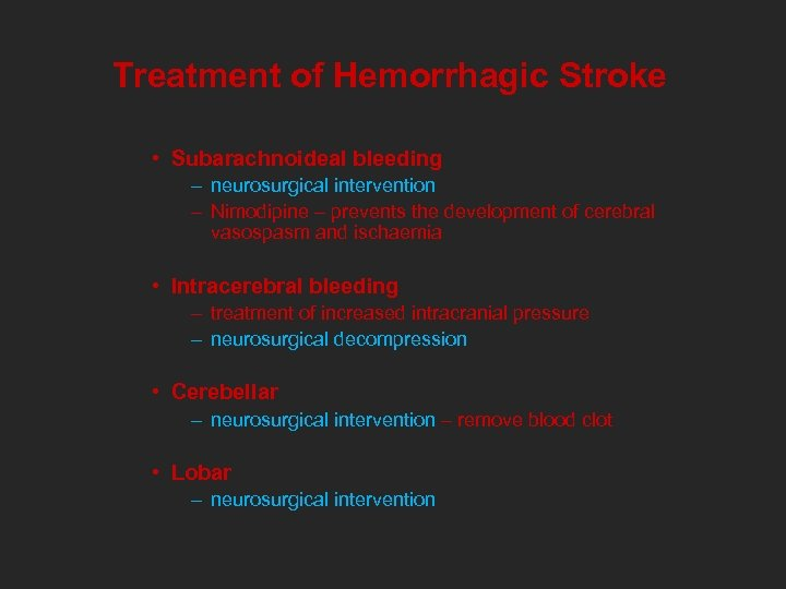 Treatment of Hemorrhagic Stroke • Subarachnoideal bleeding – neurosurgical intervention – Nimodipine – prevents