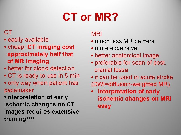 CT or MR? CT • easily available • cheap: CT imaging cost approximately half