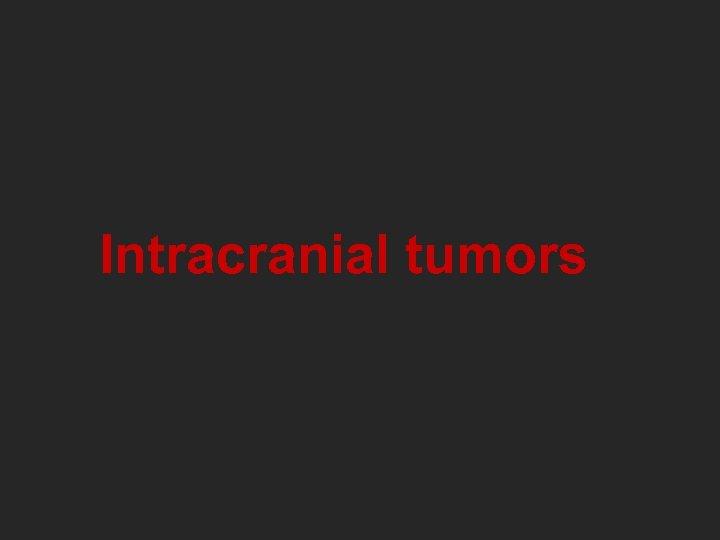 Intracranial tumors