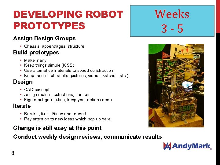 DEVELOPING ROBOT PROTOTYPES Assign Design Groups Weeks 3 -5 • Chassis, appendages, structure Build
