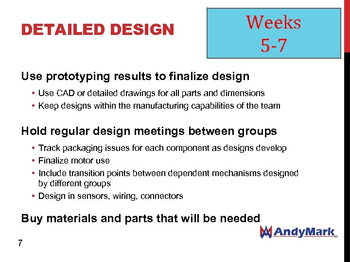 DETAILED DESIGN Weeks 5 -7 Use prototyping results to finalize design • Use CAD