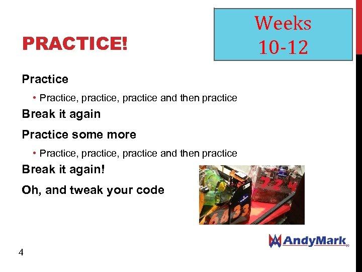 PRACTICE! Practice • Practice, practice and then practice Break it again Practice some more