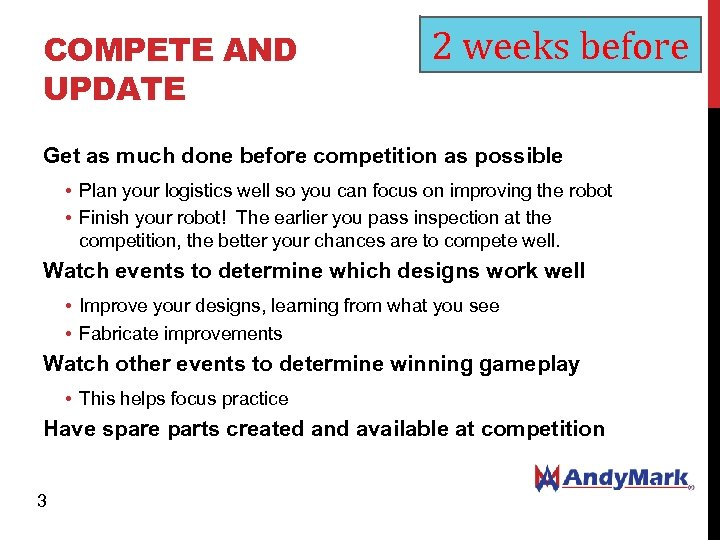COMPETE AND UPDATE 2 weeks before Get as much done before competition as possible