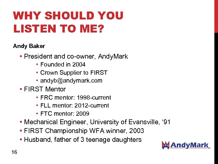 WHY SHOULD YOU LISTEN TO ME? Andy Baker • President and co-owner, Andy. Mark