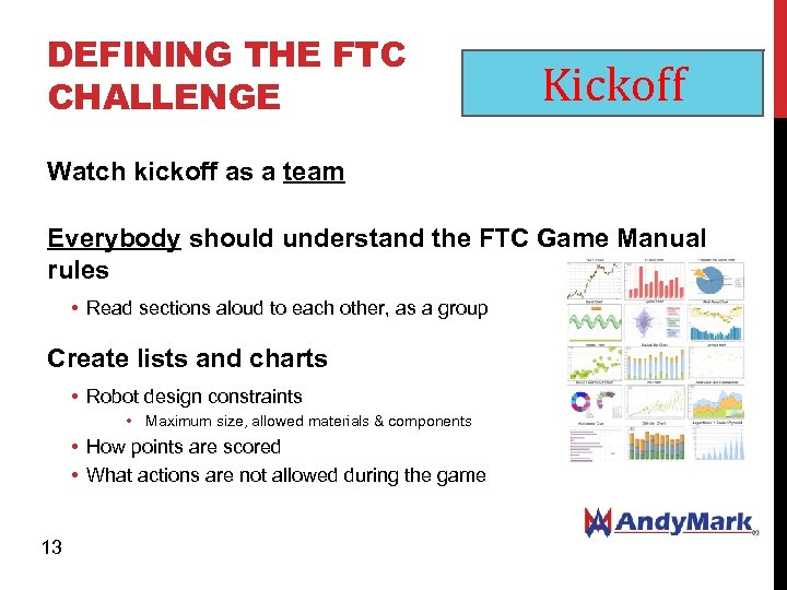 DEFINING THE FTC CHALLENGE Kickoff Watch kickoff as a team Everybody should understand the
