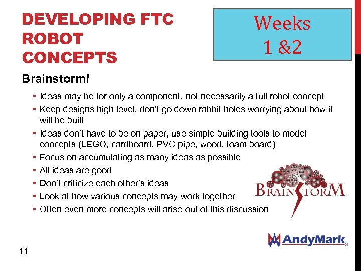 DEVELOPING FTC ROBOT CONCEPTS Weeks 1 &2 Brainstorm! • Ideas may be for only