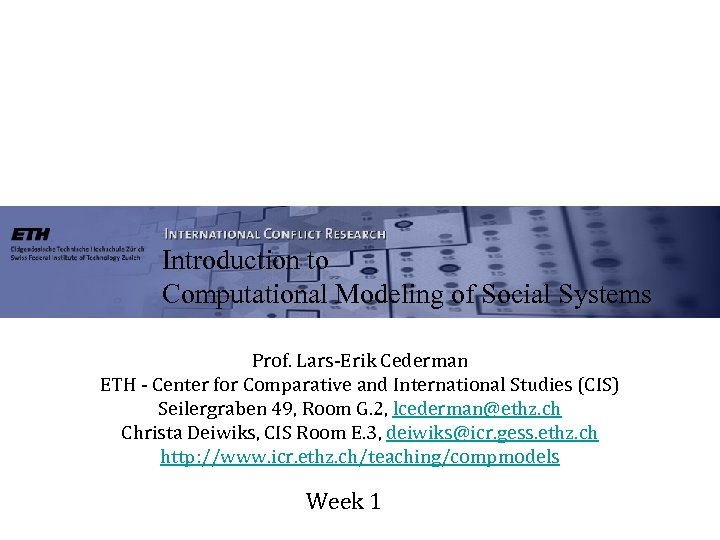 Introduction to Computational Modeling of Social Systems Prof. Lars-Erik Cederman ETH - Center for