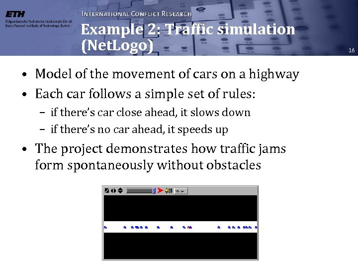 Example 2: Traffic simulation (Net. Logo) • Model of the movement of cars on