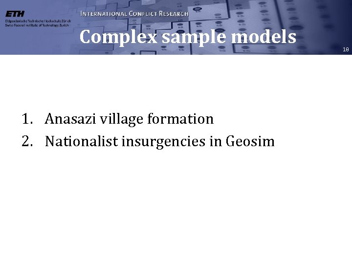 Complex sample models 1. Anasazi village formation 2. Nationalist insurgencies in Geosim 18