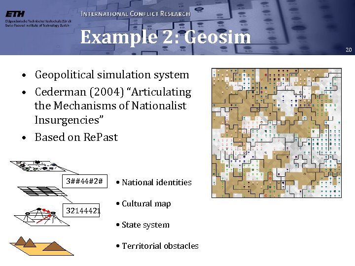 "Example 2: Geosim • Geopolitical simulation system • Cederman (2004) ""Articulating the Mechanisms of"