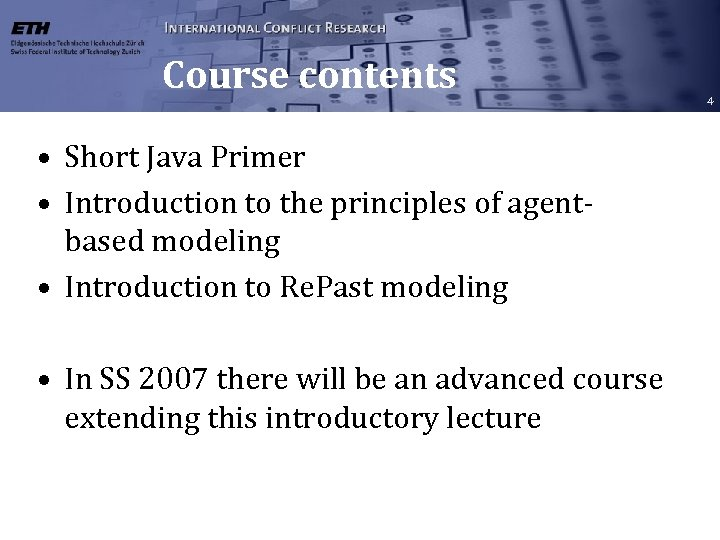 Course contents • Short Java Primer • Introduction to the principles of agentbased modeling