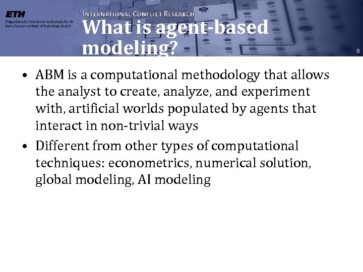 What is agent-based modeling? • ABM is a computational methodology that allows the analyst