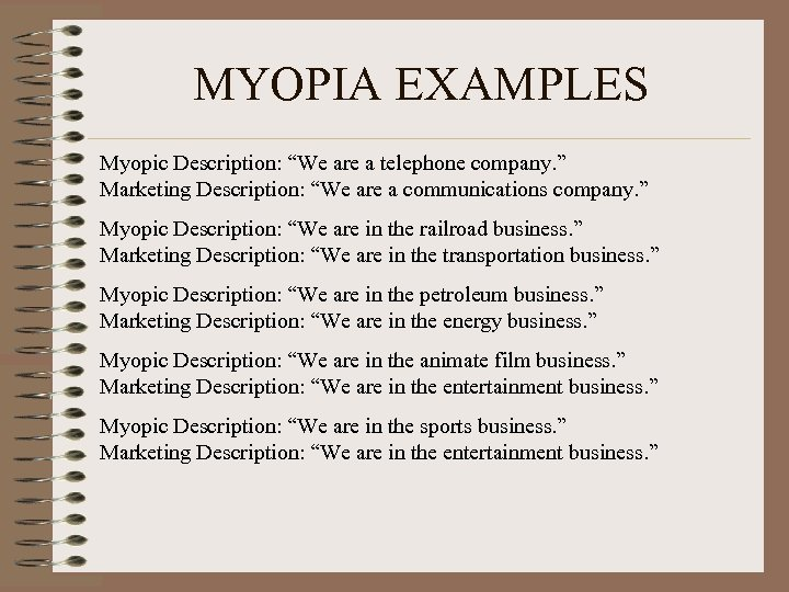 "MYOPIA EXAMPLES Myopic Description: ""We are a telephone company. "" Marketing Description: ""We are"