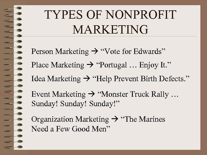 "TYPES OF NONPROFIT MARKETING Person Marketing ""Vote for Edwards"" Place Marketing ""Portugal … Enjoy"