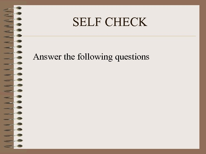 SELF CHECK Answer the following questions