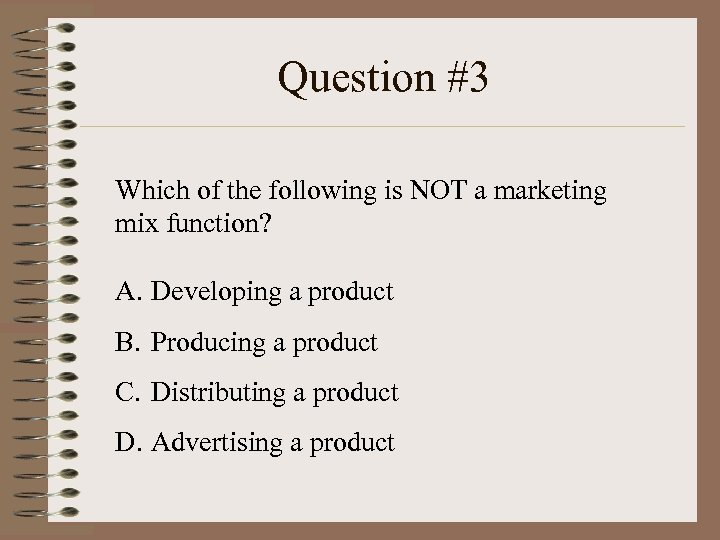 Question #3 Which of the following is NOT a marketing mix function? A. Developing