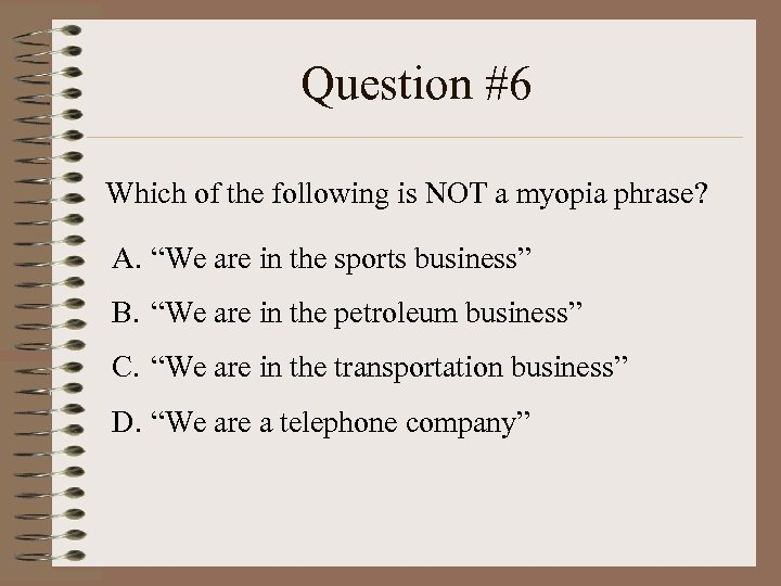 "Question #6 Which of the following is NOT a myopia phrase? A. ""We are"