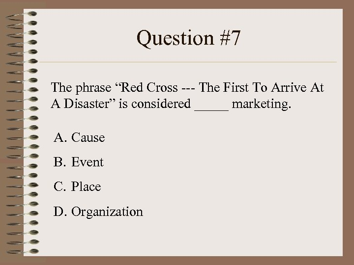 "Question #7 The phrase ""Red Cross --- The First To Arrive At A Disaster"""