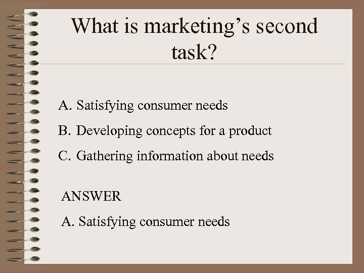 What is marketing's second task? A. Satisfying consumer needs B. Developing concepts for a