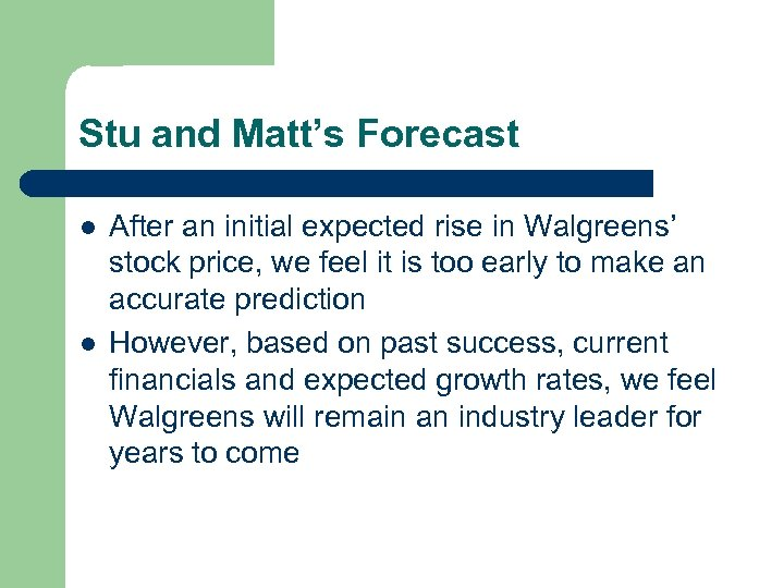 Stu and Matt's Forecast l l After an initial expected rise in Walgreens' stock