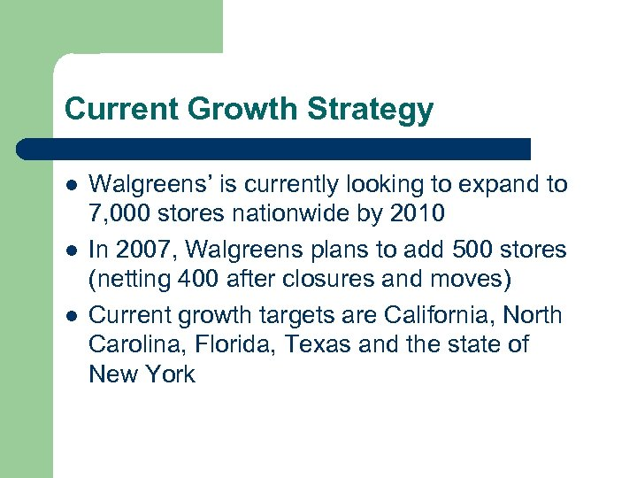 Current Growth Strategy l l l Walgreens' is currently looking to expand to 7,