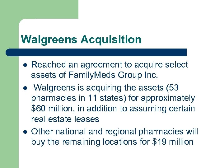 Walgreens Acquisition l l l Reached an agreement to acquire select assets of Family.