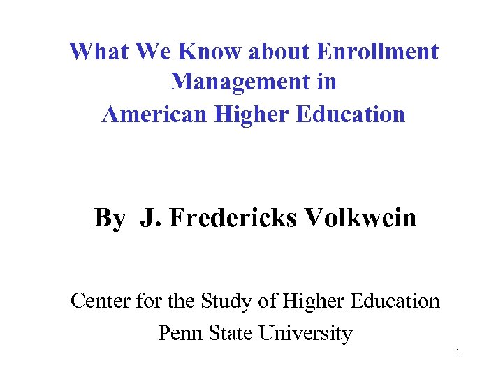 What We Know about Enrollment Management in American Higher Education By J. Fredericks Volkwein