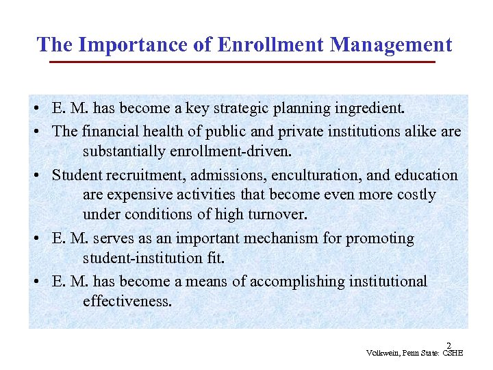 The Importance of Enrollment Management • E. M. has become a key strategic planning