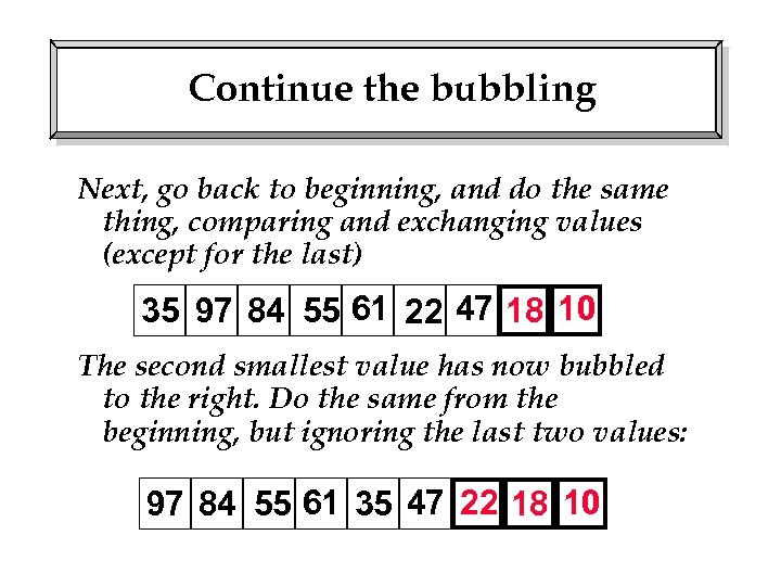 Continue the bubbling Next, go back to beginning, and do the same thing, comparing