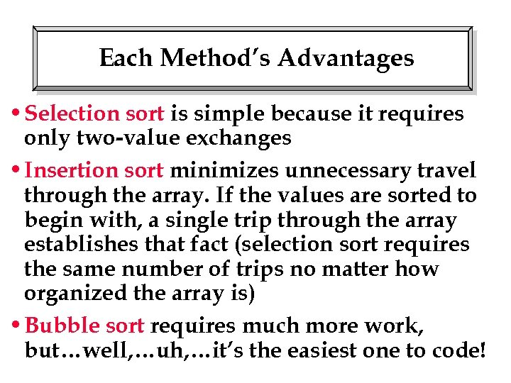 Each Method's Advantages • Selection sort is simple because it requires only two-value exchanges