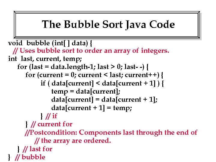 The Bubble Sort Java Code void bubble (int[ ] data) { // Uses bubble