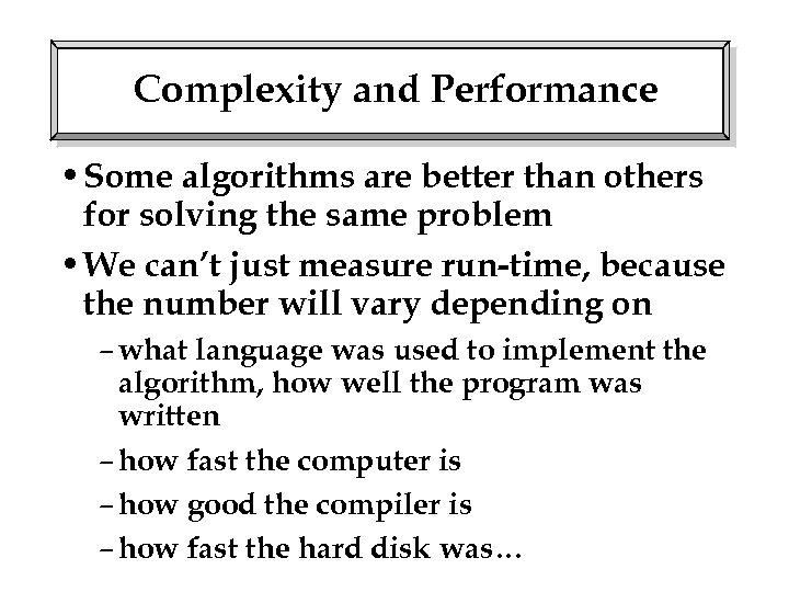 Complexity and Performance • Some algorithms are better than others for solving the same