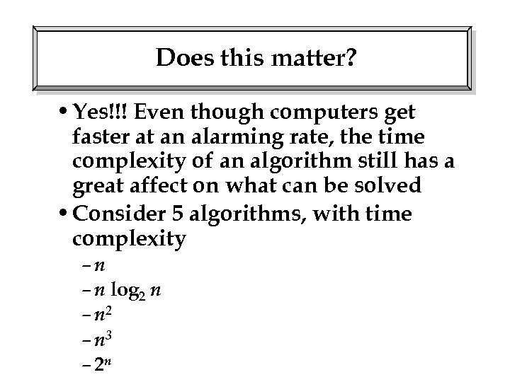 Does this matter? • Yes!!! Even though computers get faster at an alarming rate,
