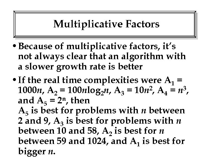 Multiplicative Factors • Because of multiplicative factors, it's not always clear that an algorithm