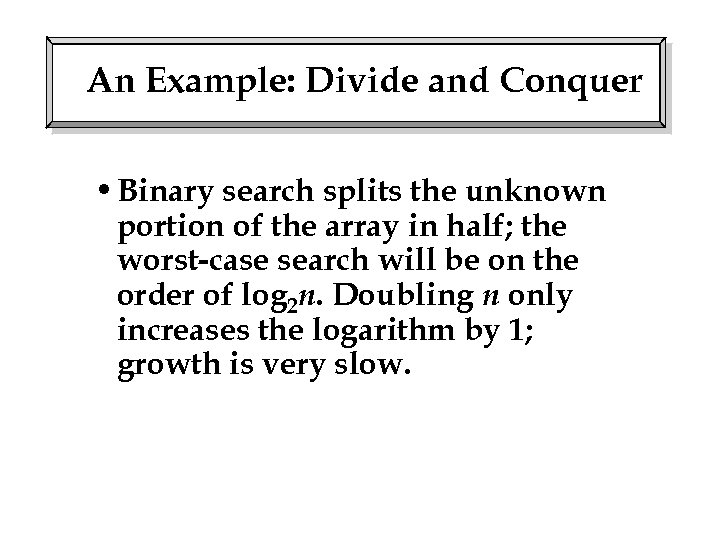 An Example: Divide and Conquer • Binary search splits the unknown portion of the