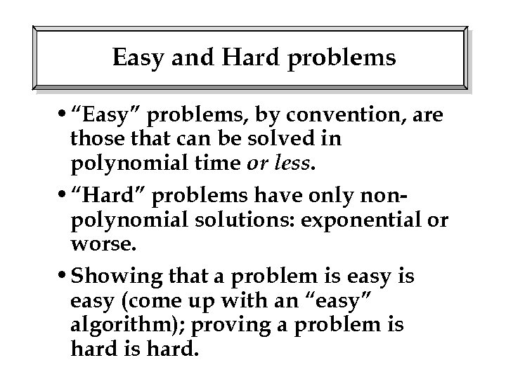 """Easy and Hard problems • """"Easy"""" problems, by convention, are those that can be"""