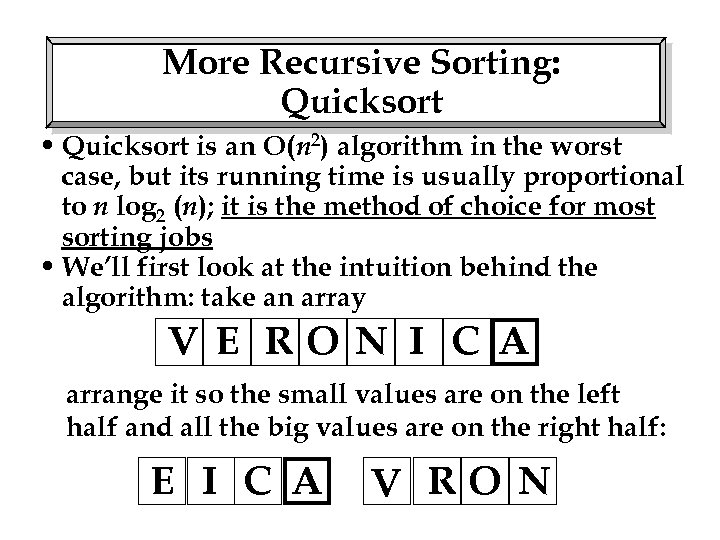 More Recursive Sorting: Quicksort • Quicksort is an O(n 2) algorithm in the worst