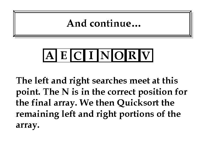 And continue… A E C I NO R V The left and right searches