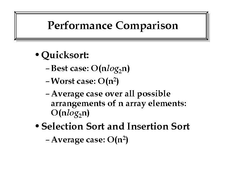 Performance Comparison • Quicksort: – Best case: O(nlog 2 n) – Worst case: O(n