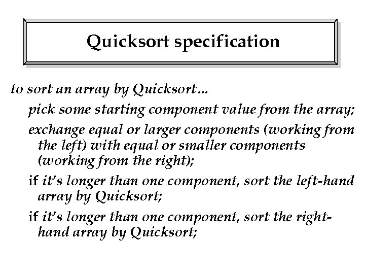 Quicksort specification to sort an array by Quicksort… pick some starting component value from