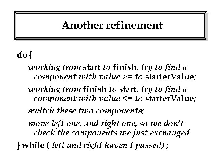 Another refinement do { working from start to finish, try to find a component